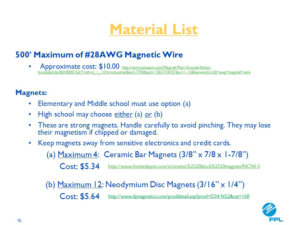 16 Material List 500' Maximum of #28AWG Magnetic Wire Approximate cost: $10.00 http://www.amazon.com/Magnet-Plain-Enamel-Nylon- Insulated/dp/B00B887G6