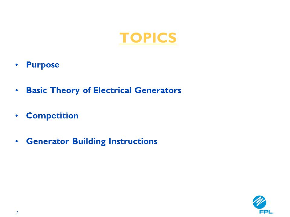 2 Purpose Basic Theory of Electrical Generators Competition Generator Building Instructions TOPICS