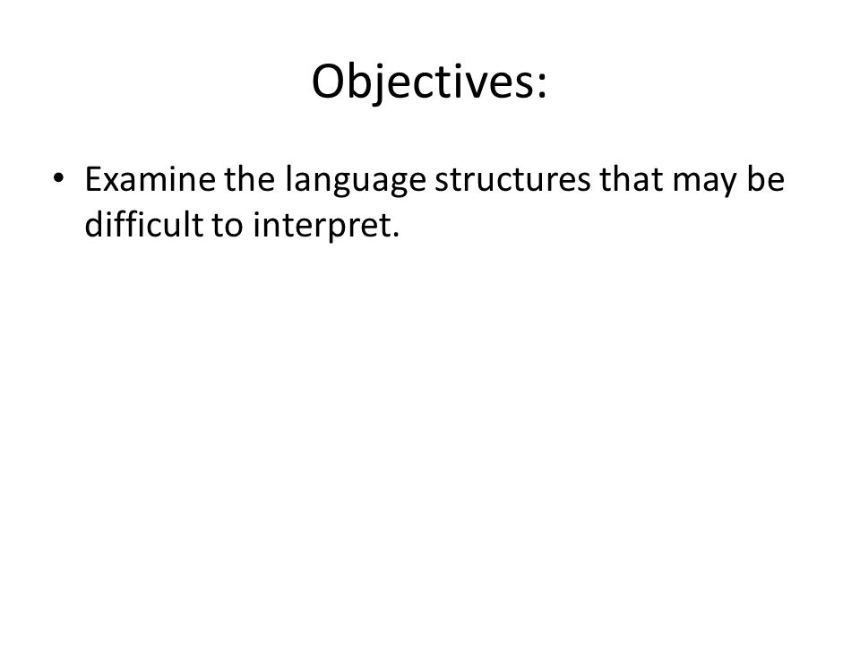 Objectives: Examine the language structures that may be difficult to interpret.