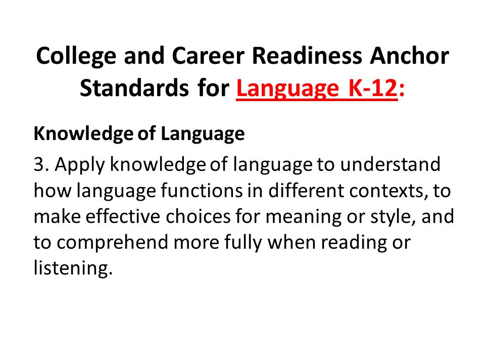 College and Career Readiness Anchor Standards for Language K-12: Knowledge of Language 3.