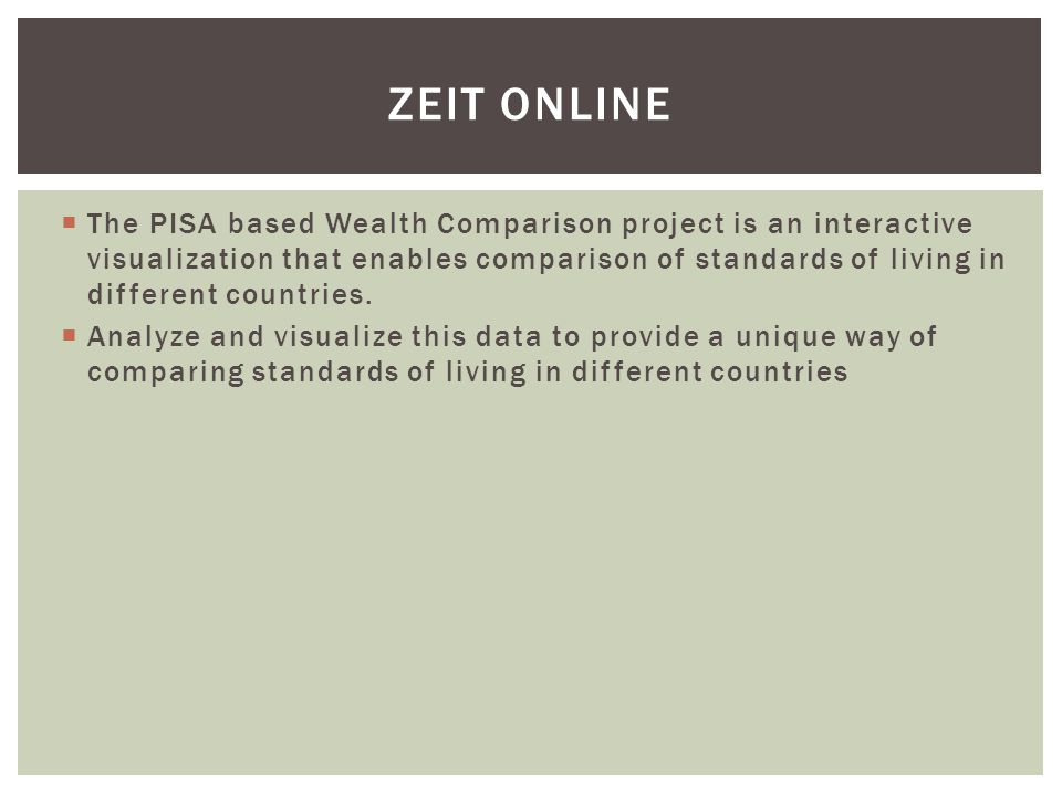  The PISA based Wealth Comparison project is an interactive visualization that enables comparison of standards of living in different countries.