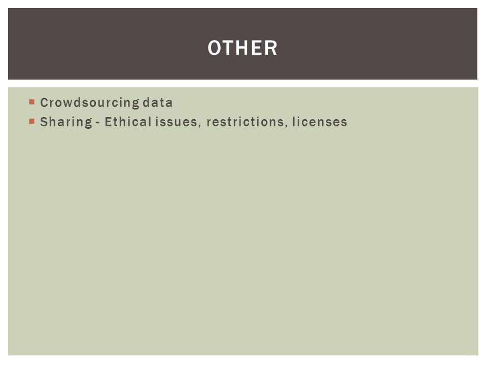 Crowdsourcing data  Sharing - Ethical issues, restrictions, licenses OTHER