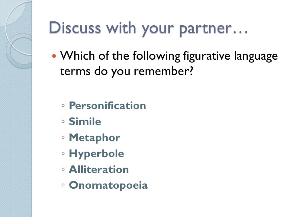 Discuss with your partner… Which of the following figurative language terms do you remember.