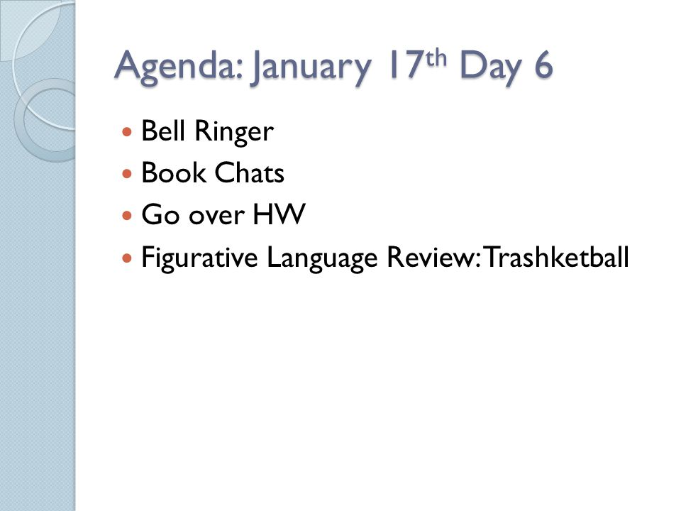 Agenda: January 17 th Day 6 Bell Ringer Book Chats Go over HW Figurative Language Review: Trashketball