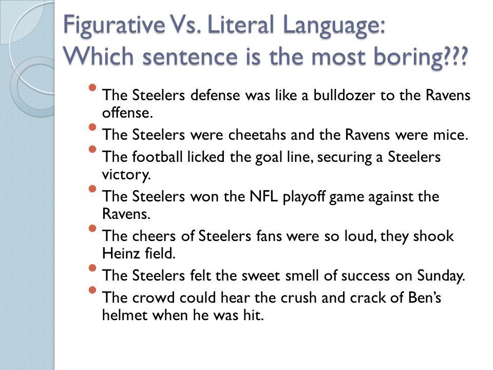 Literal Versus Figurative Language Literal: language is true to fact.
