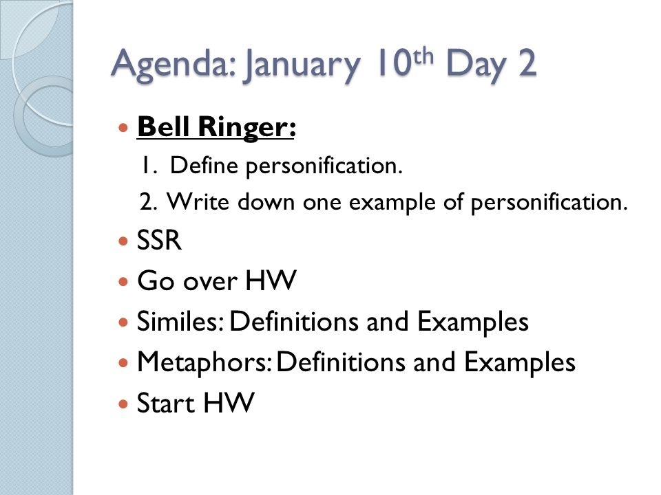 Agenda: January 10 th Day 2 Bell Ringer: 1. Define personification.