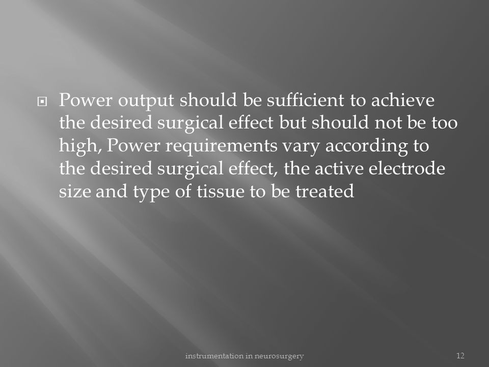  Power output should be sufficient to achieve the desired surgical effect but should not be too high, Power requirements vary according to the desire