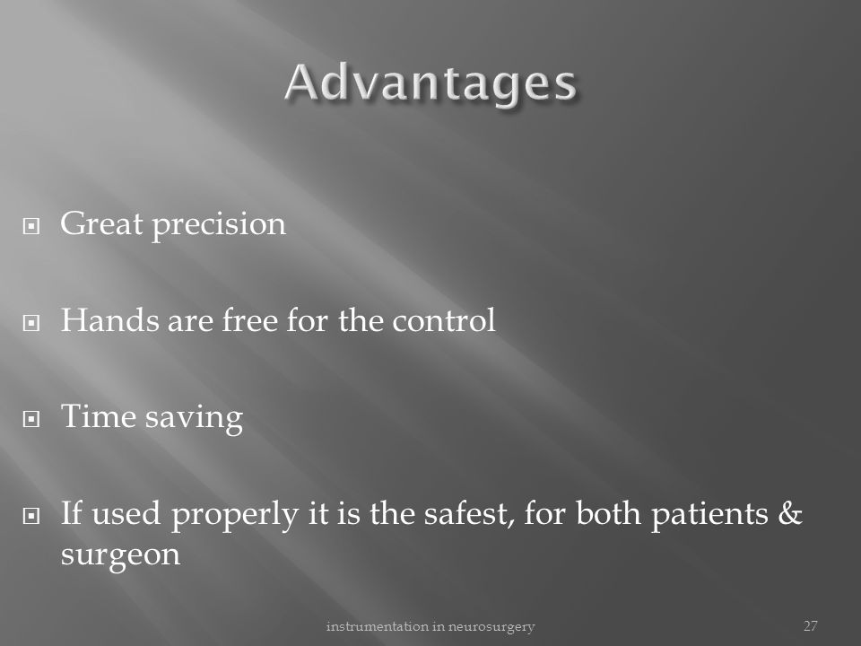  Great precision  Hands are free for the control  Time saving  If used properly it is the safest, for both patients & surgeon 27instrumentation in