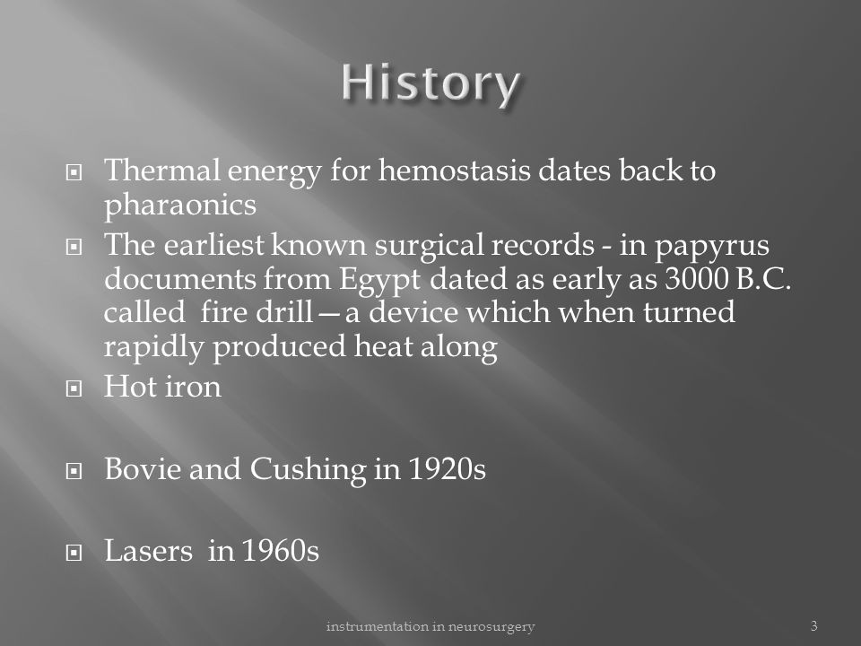 Thermal energy for hemostasis dates back to pharaonics  The earliest known surgical records - in papyrus documents from Egypt dated as early as 300