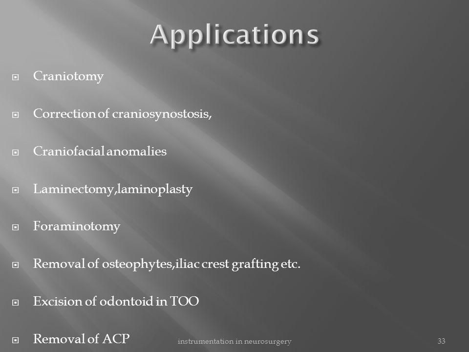  Craniotomy  Correction of craniosynostosis,  Craniofacial anomalies  Laminectomy,laminoplasty  Foraminotomy  Removal of osteophytes,iliac crest