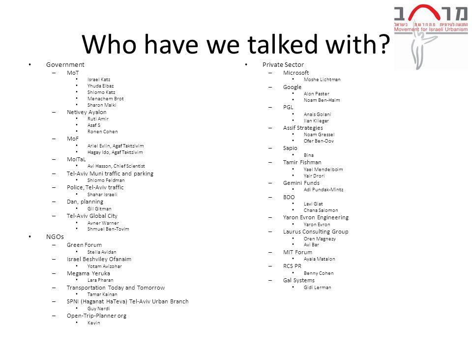 Who have we talked with? Government – MoT Israel Katz Yhuda Elbaz Shlomo Katz Menachem Brot Sharon Malki – Netivey Ayalon Ruti Amir Asaf S Ronen Cohen