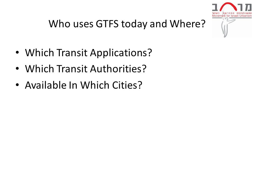 Who uses GTFS today and Where. Which Transit Applications.