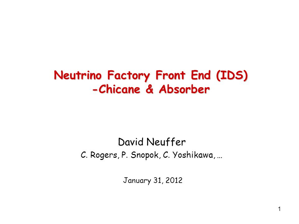 1 Neutrino Factory Front End (IDS) -Chicane & Absorber David Neuffer C.