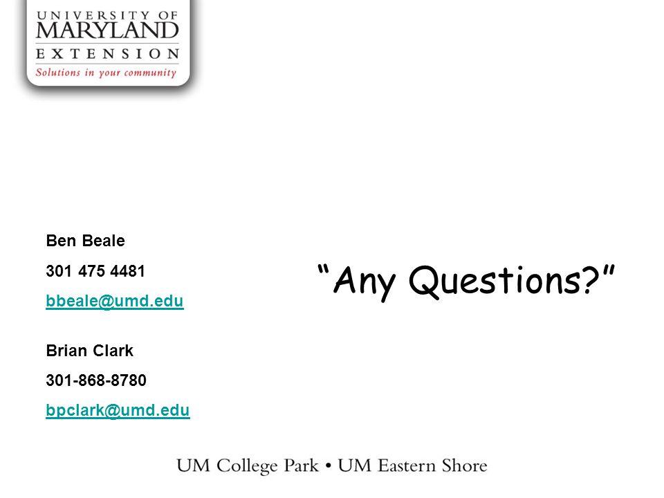 "Ben Beale 301 475 4481 bbeale@umd.edu Brian Clark 301-868-8780 bpclark@umd.edu ""Any Questions?"""