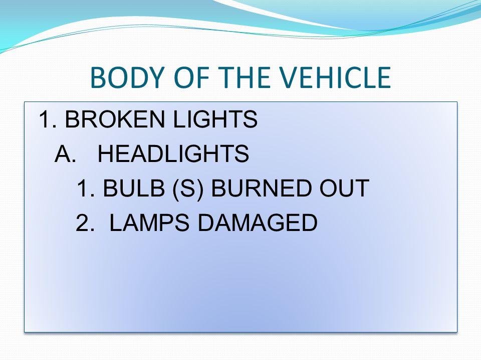 1.BROKEN LIGHTS A. HEADLIGHTS 1. BULB (S) BURNED OUT 2.