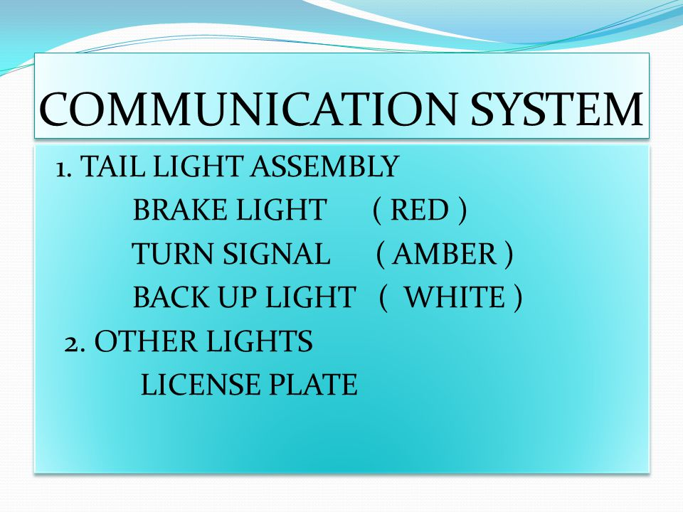 COMMUNICATION SYSTEM 1. TAIL LIGHT ASSEMBLY BRAKE LIGHT ( RED ) TURN SIGNAL ( AMBER ) BACK UP LIGHT ( WHITE ) 2. OTHER LIGHTS LICENSE PLATE 1. TAIL LI