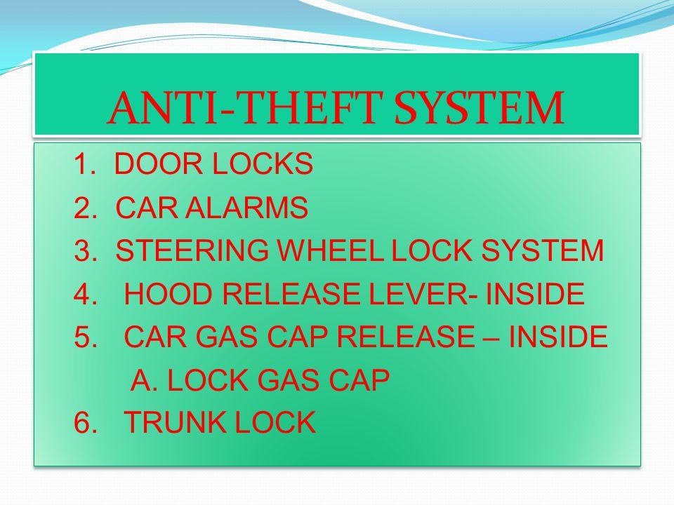 ANTI-THEFT SYSTEM 1.DOOR LOCKS 2. CAR ALARMS 3. STEERING WHEEL LOCK SYSTEM 4.