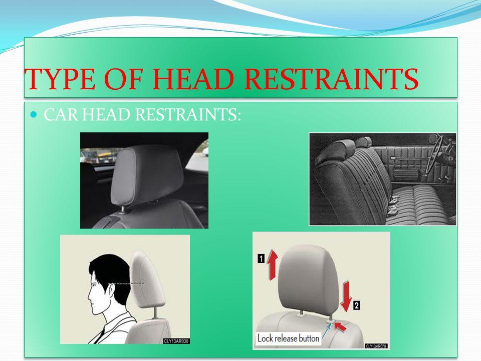 TYPE OF HEAD RESTRAINTS CAR HEAD RESTRAINTS: