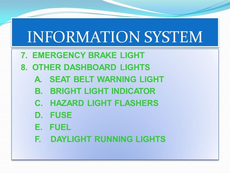 INFORMATION SYSTEM 7.EMERGENCY BRAKE LIGHT 8. OTHER DASHBOARD LIGHTS A.