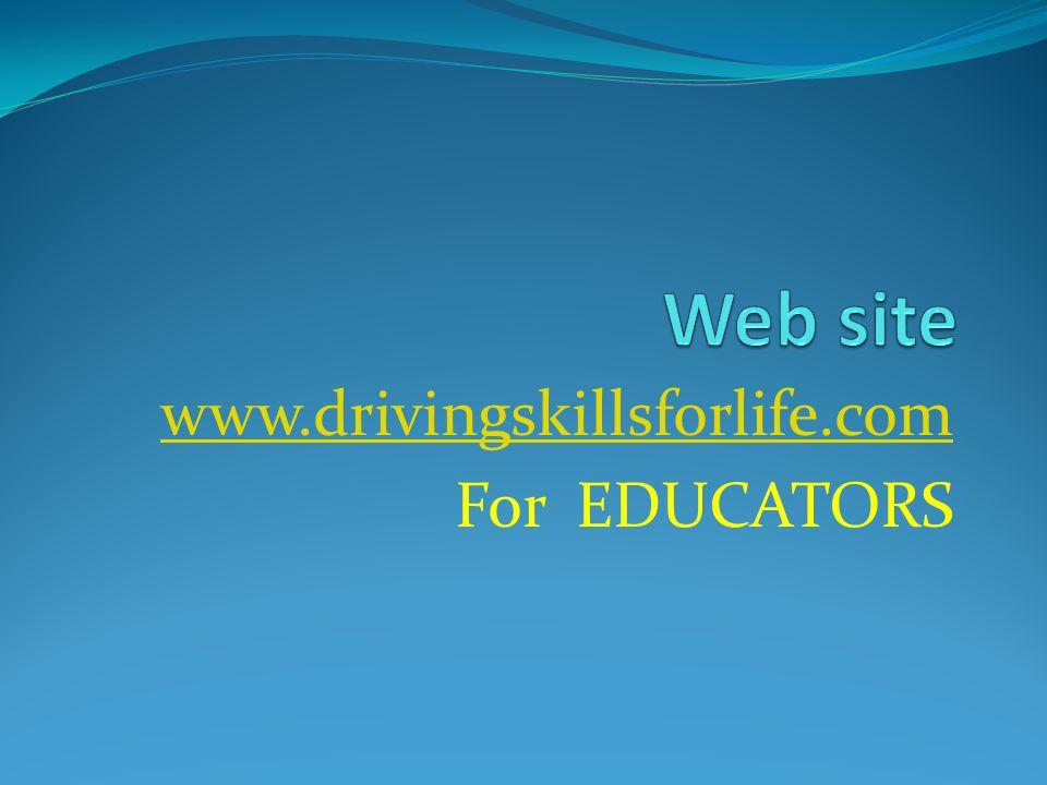 www.drivingskillsforlife.com For EDUCATORS