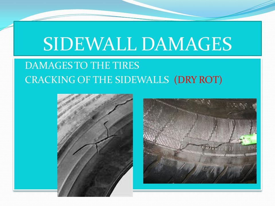SIDEWALL DAMAGES DAMAGES TO THE TIRES CRACKING OF THE SIDEWALLS (DRY ROT) DAMAGES TO THE TIRES CRACKING OF THE SIDEWALLS (DRY ROT)