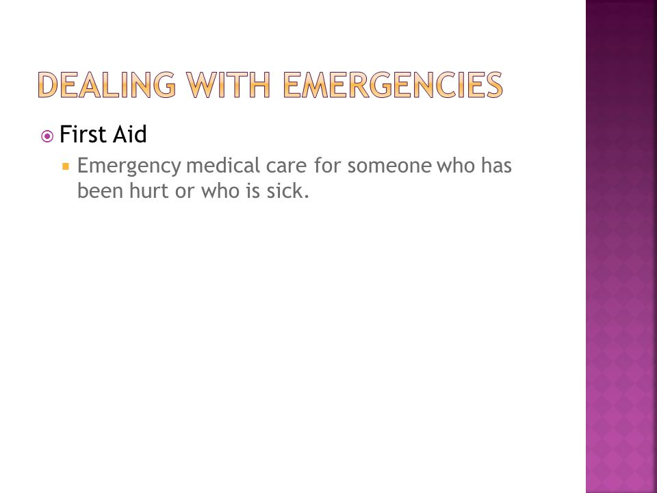  First Aid  Emergency medical care for someone who has been hurt or who is sick.