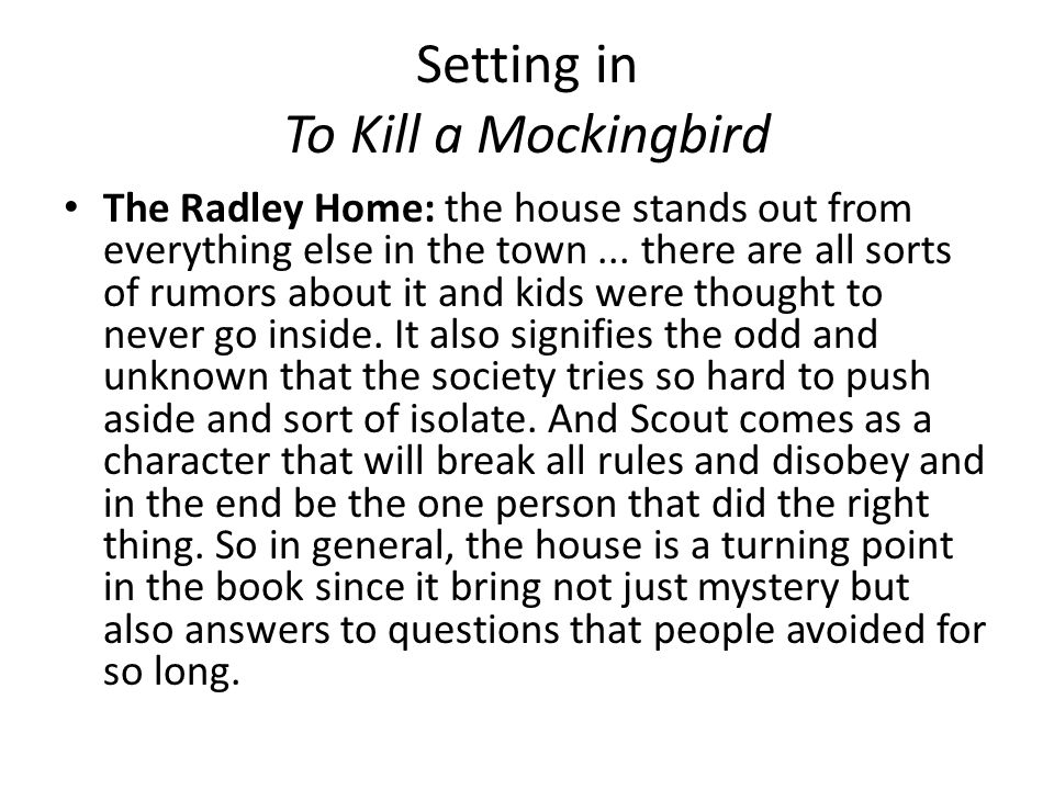 Setting in To Kill a Mockingbird The Radley Home: the house stands out from everything else in the town...