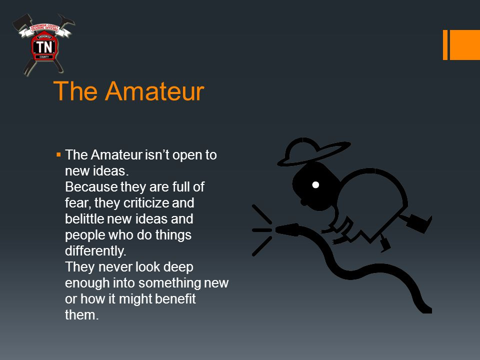 The Amateur  The Amateur isn't open to new ideas.