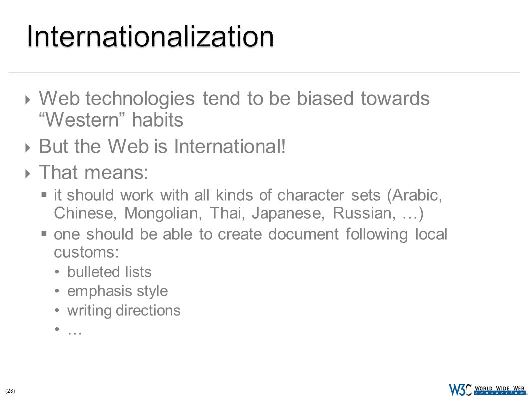 (28)  Web technologies tend to be biased towards Western habits  But the Web is International.