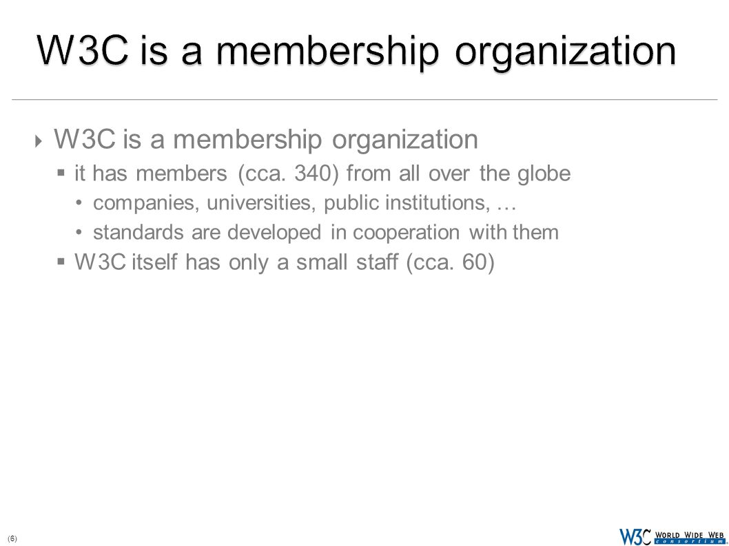 (6)  W3C is a membership organization  it has members (cca.