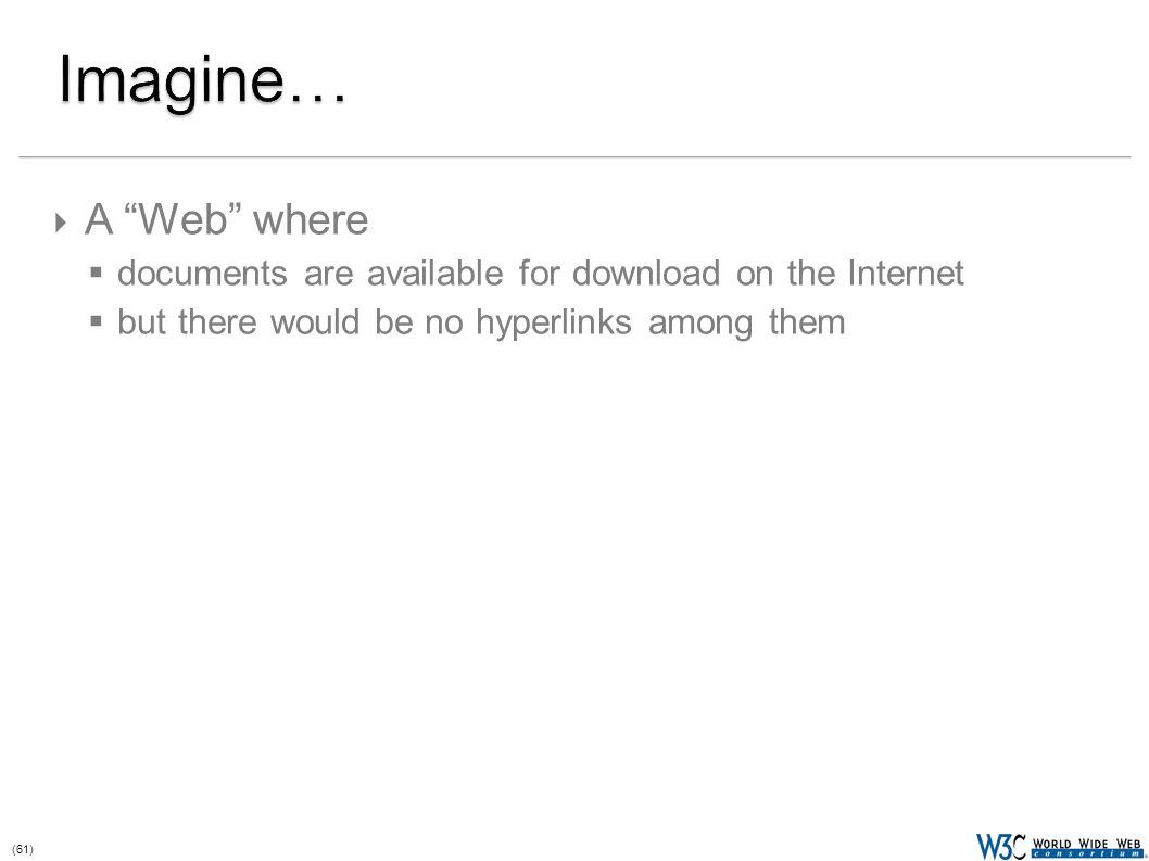 (61)  A Web where  documents are available for download on the Internet  but there would be no hyperlinks among them