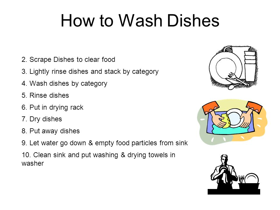 How to Wash Dishes 2. Scrape Dishes to clear food 3.