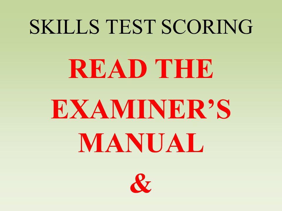 SKILLS TEST SCORING READ THE EXAMINER'S MANUAL &