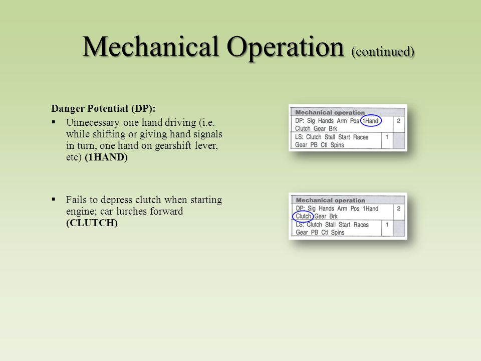 Mechanical Operation (continued) Danger Potential (DP):  Unnecessary one hand driving (i.e.