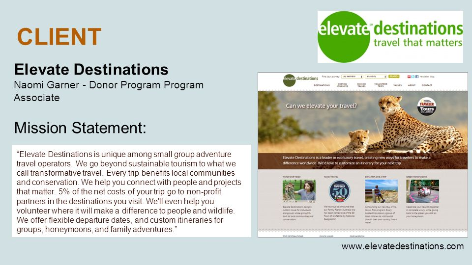 CLIENT Elevate Destinations Naomi Garner - Donor Program Program Associate Mission Statement: www.elevatedestinations.com Elevate Destinations is unique among small group adventure travel operators.