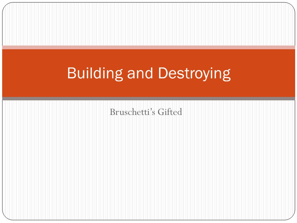 Bruschetti's Gifted Building and Destroying