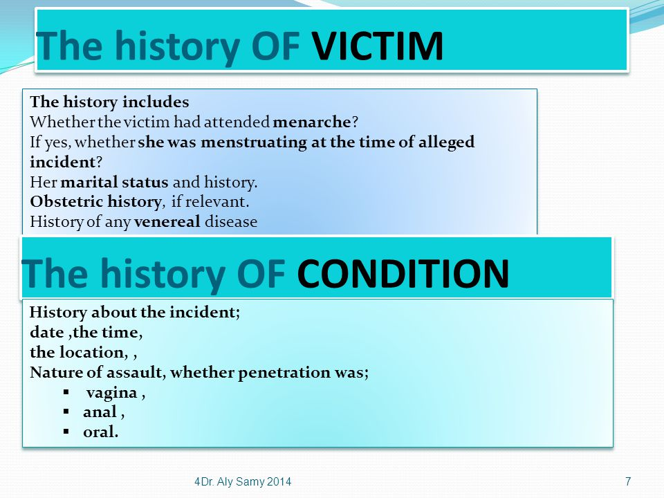 The history OF VICTIM 4Dr. Aly Samy 20147 The history includes Whether the victim had attended menarche? If yes, whether she was menstruating at the t