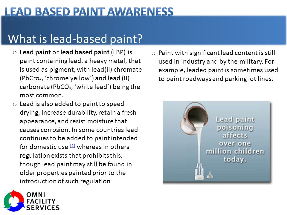 What is lead-based paint? o Lead paint or lead based paint (LBP) is paint containing lead, a heavy metal, that is used as pigment, with lead(II) chrom
