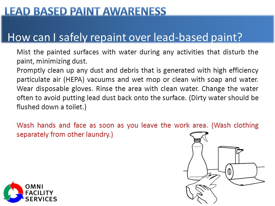 Mist the painted surfaces with water during any activities that disturb the paint, minimizing dust. Promptly clean up any dust and debris that is gene
