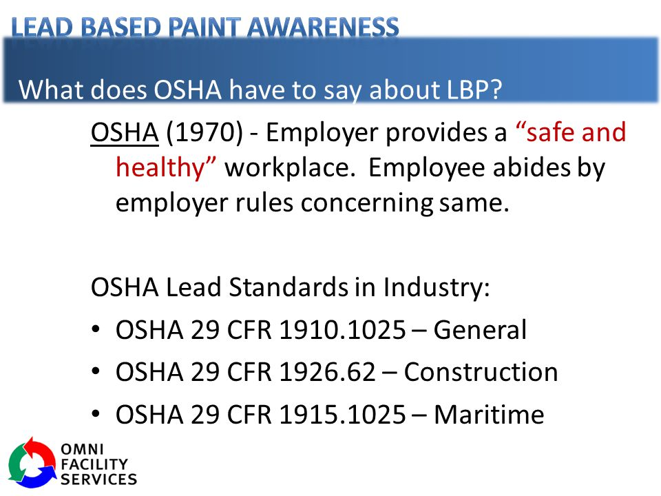 "What does OSHA have to say about LBP? OSHA (1970) - Employer provides a ""safe and healthy"" workplace. Employee abides by employer rules concerning sam"