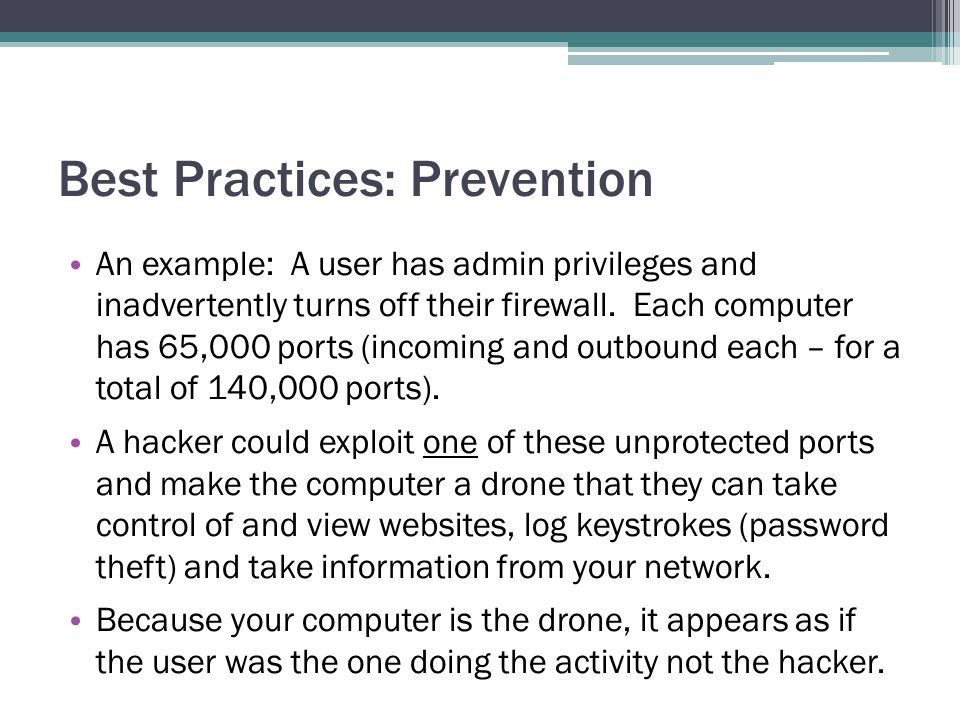 Best Practices: Prevention An example: A user has admin privileges and inadvertently turns off their firewall.