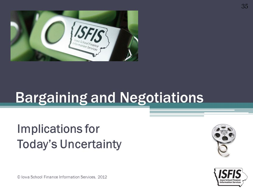 Bargaining and Negotiations Implications for Today's Uncertainty © Iowa School Finance Information Services, 2012 35