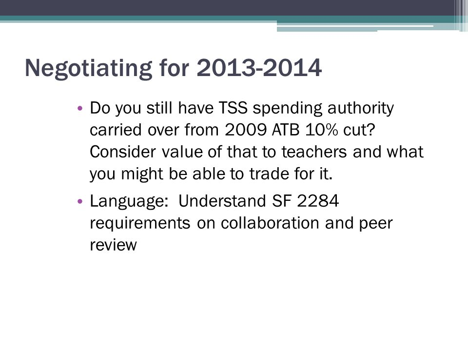 Negotiating for 2013-2014 Do you still have TSS spending authority carried over from 2009 ATB 10% cut.