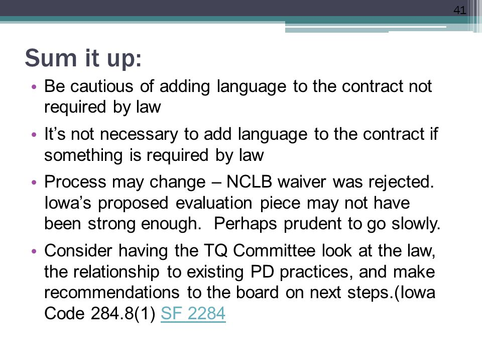 Sum it up: Be cautious of adding language to the contract not required by law It's not necessary to add language to the contract if something is required by law Process may change – NCLB waiver was rejected.