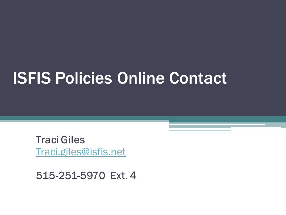 ISFIS Policies Online Contact Traci Giles Traci.giles@isfis.net 515-251-5970 Ext. 4