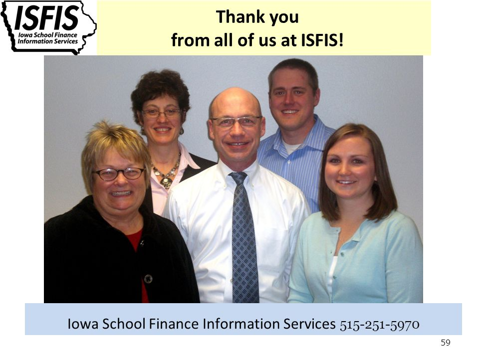 Thank you from all of us at ISFIS! 59 Iowa School Finance Information Services 515-251-5970