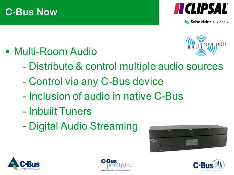 C-Bus Now  Multi-Room Audio - Distribute & control multiple audio sources - Control via any C-Bus device - Inclusion of audio in native C-Bus - Inbui