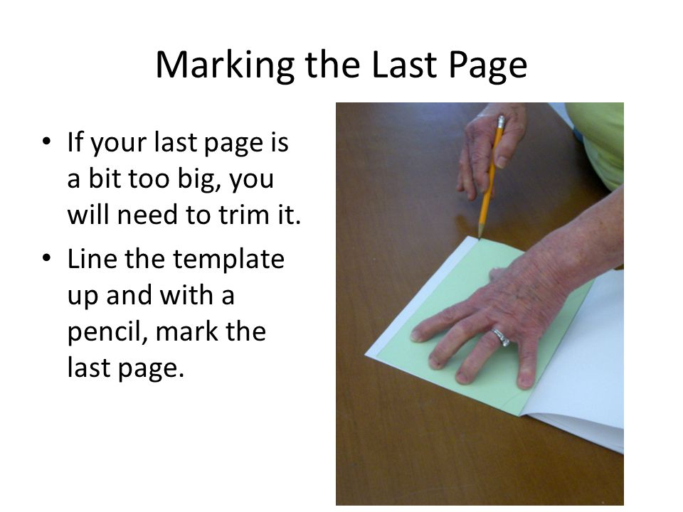 Marking the Last Page If your last page is a bit too big, you will need to trim it.
