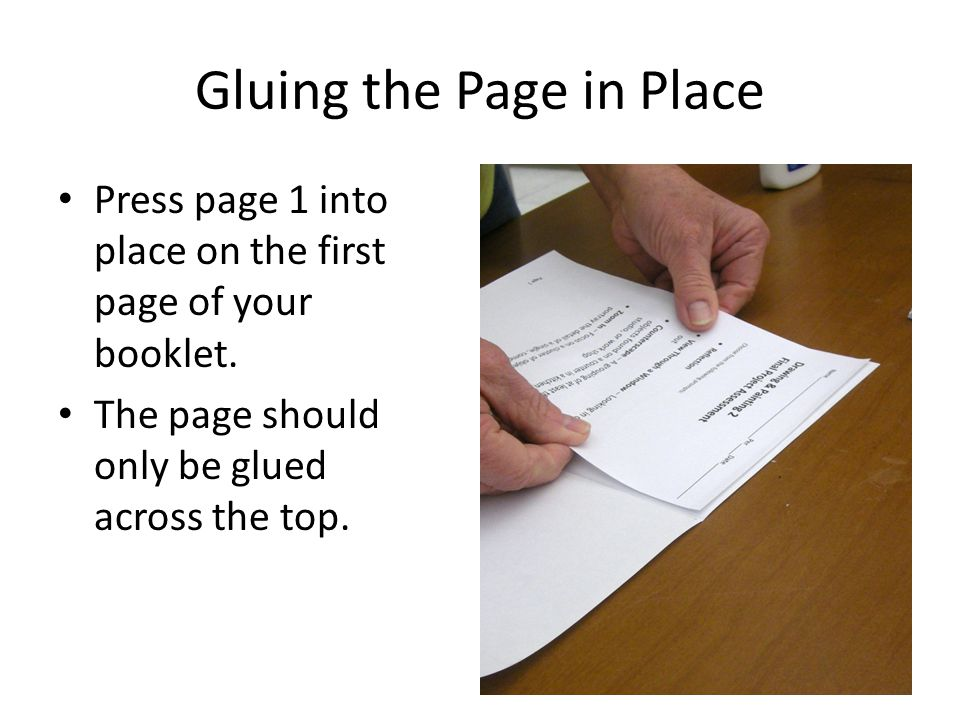 Gluing the Page in Place Press page 1 into place on the first page of your booklet.