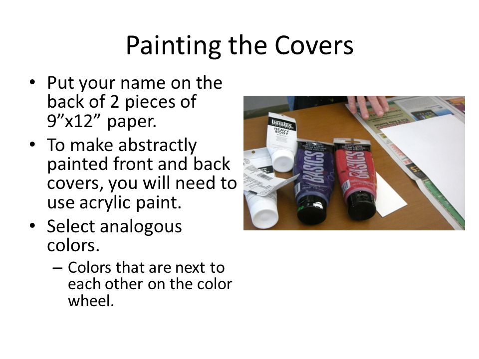 Painting the Covers Put your name on the back of 2 pieces of 9 x12 paper.